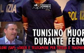 TUNISINO MORTO DURANTE ARRESTO. PAOLONI: IMPORTANZA DI TASER E TELECAMERE